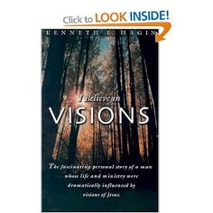 Kenneth Hagin - I Believe In Visions. After reading this book God healed me of Tinnitus in the ear while worshiping in church. God can heal you too.