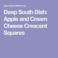 Deep South Dish: Apple and Cream Cheese Crescent Squares