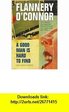 A Good Man Is Hard to Find and Other Stories 1st (first) edition Text Only Flannery OConnor ,   ,  , ASIN: B004NIT5DS , tutorials , pdf , ebook , torrent , downloads , rapidshare , filesonic , hotfile , megaupload , fileserve