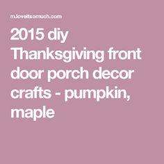 2015 diy Thanksgiving front door porch decor crafts - pumpkin, maple