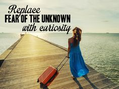 "We love this travel quote: ""Replace fear of the unknown with curiosity!"" You're just a packed bag away from an adventure!"