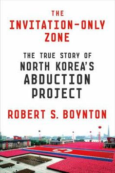 The invitation-only zone : the true story of North Korea's abduction project