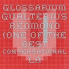 Glossarium - Gualterius Redmond (one of the best conversational Latin resources I've found)