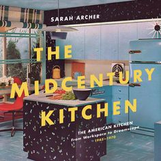 The Midcentury Kitchen: The American Kitchen, From Workspace to Dreamscape by Sarah Archer — Cookery by the Book Interior Design History, Coffee Table Size, Writing Offices, Mid Century Modern Kitchen, American Kitchen, Old Kitchen, Better Homes And Gardens, Decoration, The Book