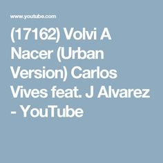 (17162) Volvi A Nacer (Urban Version) Carlos Vives feat. J Alvarez - YouTube
