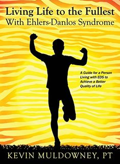 Highly recommend: Living Life to the Fullest with Ehlers-Danlos Syndrome: Guide to Living a Better Quality of Life While Having EDS.  Intended for EDS'er and Physical therapist.  Written by, Physical Therapist Kevin Muldowney, MsPT.  #EhlersDanlosSyndrome Awareness #EDS