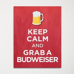 Keep Calm and Grab a Budweiser - 8x10 Fine Art Print - Choice of Color - Purchase 3 and Receive 1 FREE