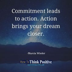 Commitment leads to action. Action brings your dream closer. #life #happy #quotes #inspiration #motivation #love #win #sad #quoteoftheday #success #like #words #poetry #hope #wisdom #knowledge #loa #goodvibes Don't forget to check out what we recommend to help you get out of negative thinking. See our profile link at @howtothinkpositive