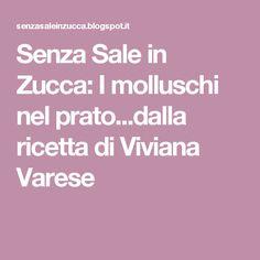 Senza Sale in Zucca: I molluschi nel prato...dalla ricetta di Viviana Varese