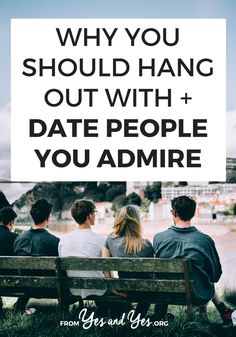Looking for dating advice? Friendship advice? It can't get simpler than this: hang out with people who make you a better person.