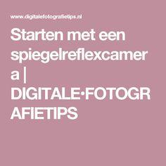Starten met een spiegelreflexcamera | DIGITALE•FOTOGRAFIETIPS