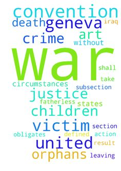 Justice for War Children -   MIT�has made an overview of�the human toll in Iraq that shows that there are�4.5 million war orphans, and 600,000 of them live in the street.    Children in Syria are starving to death, even babies, in large numbers due to lack of airdropped food and formula instead of bombs:    �          �    Please pray and take action for the victims of these atrocities. The most important law that the White House is in violation of:    �    Our governments are…