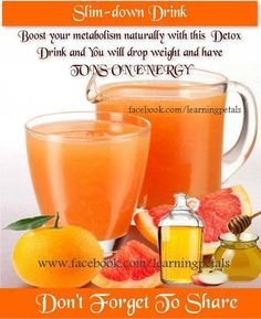 1 cup grapefruit or orange juice 2 tsp apple cider vinegar 1 tsp honey stir really well!  Drink before each meal. It helps break down fat cells faster and aids in weight loss!  Boost your metabolism naturally with this Detox Drink. Try this out for a week. You will drop weight and have TONS ON ENERGY!