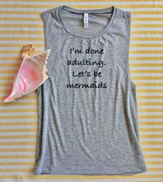 A personal favorite from my Etsy shop https://www.etsy.com/listing/509183268/im-done-adulting-lets-be-mermaids