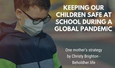 keeping children safe at school during covid19 GUEST BLOG collab between beholdher.life and the2020globalpandemic.com