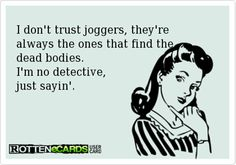 Funnies You'll Enjoy It You're A Runner #17: I don't trust joggers, they're always the ones that find the dead bodies.