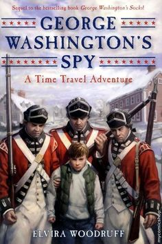 Elvira Woodruff's George Washington's Spy, the sequel to George Washington's Socks, is a magical historical fiction story contrasting the views, beliefs, and actions of the Loyalists and the Patriots.