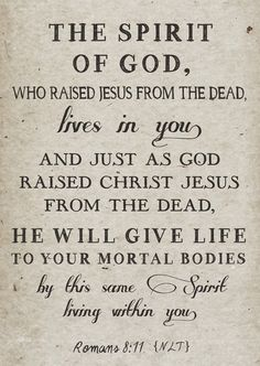 """faithful-in-christ: """"Romans (NLT) The Spirit of God, who raised Jesus from the dead, lives in you. And just as God raised Christ Jesus from the dead, he will give life to your mortal bodies by. Scripture Verses, Bible Verses Quotes, Bible Scriptures, Faith Quotes, Godly Quotes, Prayer Verses, Prayer Cards, God Is, Word Of God"""