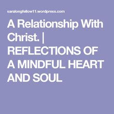 A Relationship With Christ. | REFLECTIONS OF A MINDFUL HEART  AND SOUL
