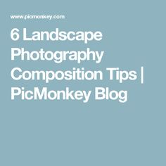 6 Landscape Photography Composition Tips | PicMonkey Blog