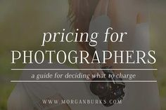 Pricing for Photographers – A Guide For Deciding What To Charge – Morgan Burks