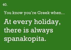 You know you're Greek when. At every holiday, there is always spanakopita. Thanks to Hadley Greek Memes, Funny Greek Quotes, Funny Quotes, Greek Sayings, Roots Quotes, Greek Words, Greek Life, Spanakopita, Greek Recipes