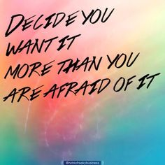 Be willing to face your fears to get what you want! #NotSoFreaky #Inspirational