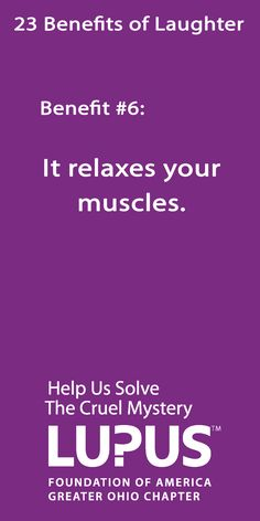Laughter relaxes your muscles. #Lupus #23 #BenefitsOfLaughter