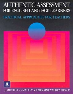 Authentic Assessment for English Language Learners: Practical Approaches for Teachers by J. Michael O'Malley, http://www.amazon.com/dp/0201591510/ref=cm_sw_r_pi_dp_sNGhsb0D9ETW8
