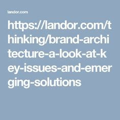 https://landor.com/thinking/brand-architecture-a-look-at-key-issues-and-emerging-solutions