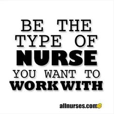 Be the type of nurse