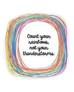 Count your rainbows not your thunderstorms (although I do ? a good Texas thunderstorm). Me Quotes, Motivational Quotes, Funny Quotes, Inspirational Quotes, Positive Thoughts, Positive Vibes, Positive Quotes, Thunderstorm Quotes, Rainbow Quote