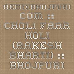 RemixBhojpuri.com :: Choli Faar Holi (Rakesh Bharti) :: Bhojpuri Holi Mp3 Songs > Bhojpuri Holi Mp3 Songs (2015)