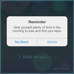 REMINDER: Give yourself plenty of time in the morning to lose and find your keys. | Reminders Ecard