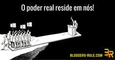A corrupção real não está a ocorrer em reuniões secretas, ou nas docas; o poder real reside em como nós, o público, na verdade perpetuamos, perdoamos e apoiamos os sistemas subjacentes que nos oprimem. - http://www.bloggers-rule.com/cultura-em-declinio-ep-1-qual-democracia/#opoderestaemnos