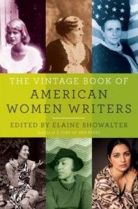 """""""The Vintage Book of American Women Writers"""" is an anthology curated by """"A Jury of Her Peers"""" author Elaine Showalter. """"We need to see women writers in context, placed in relation to their contemporaries and their precursors … to organize their history and to begin the arguments that keep literary discussion alive,"""" she says."""
