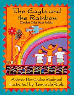 The Eagle and the Rainbow: Timeless Tales from Mexico by ...
