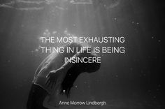 The most exhausting thing in life is being insincere.