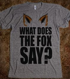 What does the fox say?! This kills me!