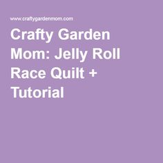 Crafty Garden Mom: Jelly Roll Race Quilt + Tutorial                                                                                                                                                      More