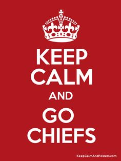 Keep Calm and GO  CHIEFS Poster