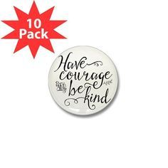 Have Courage and Be Kind Mini Button (10 pack)