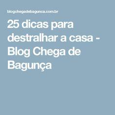 25 dicas para destralhar a casa - Blog Chega de Bagunça