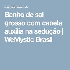 Banho de sal grosso com canela auxilia na sedução | WeMystic Brasil