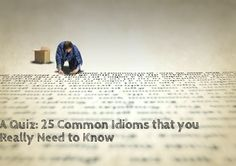 A Quiz: 25 Common Idioms that you Really Need to Know   Blog de Cristina