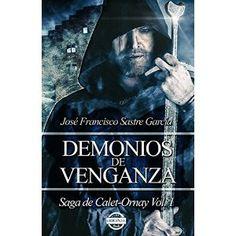 Demonios de Venganza: Saga de Calet-Ornay vol. 1 José Francisco Sastre García. Saga muy entretenida