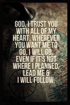 TRUST. Wait stop right now. This is what I need right now. I NEED to trust that the doors closed and opened are the right ones...& I need to remember that it doesn't matter what I want, it just matters what He wants.