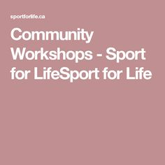 Workshops - Sport for Life Fitness Classes, Physical Activities, Workshop, Community, Sports, Life, Atelier, Sport