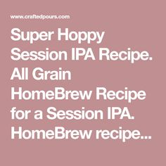 Super Hoppy Session IPA Recipe. All Grain HomeBrew Recipe for a Session IPA. HomeBrew recipe for serious hopheads. A super-hopped low ABV session-style IPA. Pale copper colored with flavors of pine, citrus, and tropical fruit. Massive bitter finish, close to the levels of a West Coast style Double IPA. Homebrew Recipes, Beer Recipes, Ipa Recipe, Double Ipa, Wine And Beer, Wine And Spirits, Coast Style, Home Brewing, Bitter