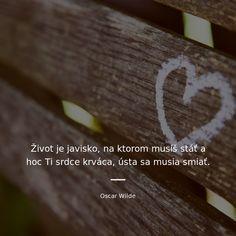 Život je javisko, na ktorom musíš stáť a hoc Ti srdce krváca, ústa sa musia smiať. - Oscar Wilde #život #srdce #jedlo 2pac Quotes, Oscar Wilde Quotes, William Blake, Ralph Waldo Emerson, Change Quotes, Wallpaper Quotes, Einstein, Swag, Night